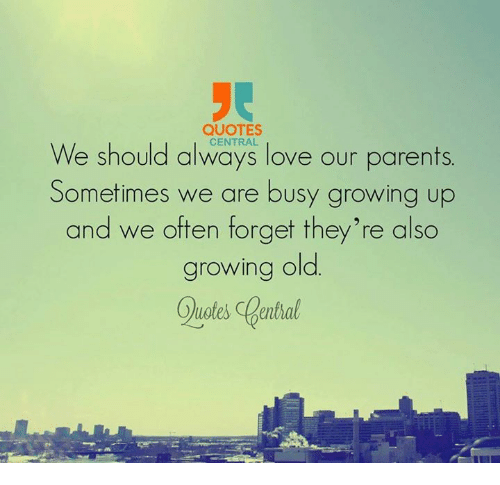 Quotes We Should Always Love Our Parents Sometimes We Are Busy