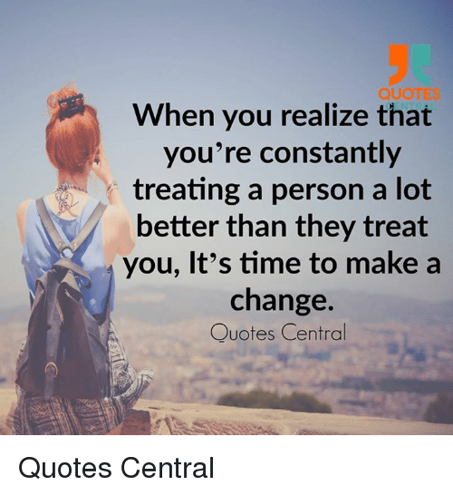 Quotes When You Realize That Youre Constantly Treating A Person A