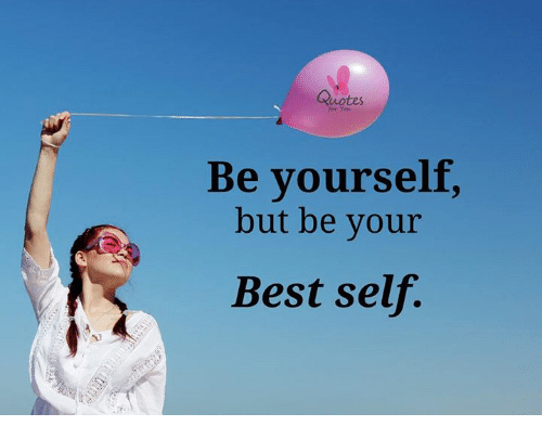 Quotes Yens Be Yourself but Be Your Best Self   Meme on ME.ME