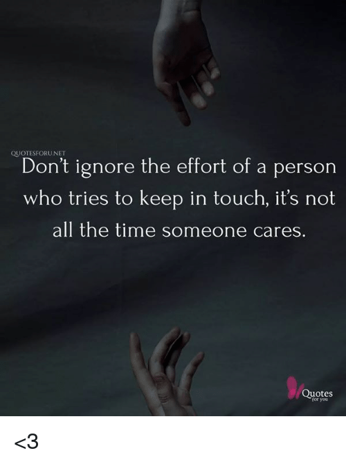 Quotesforunet Dont Ignore The Effort Of A Perscn Who Tries To Keep