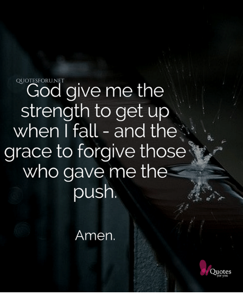 God Gives Strength Quotes: QUOTESFORUNET God Give Me The Strength To Get Up When I