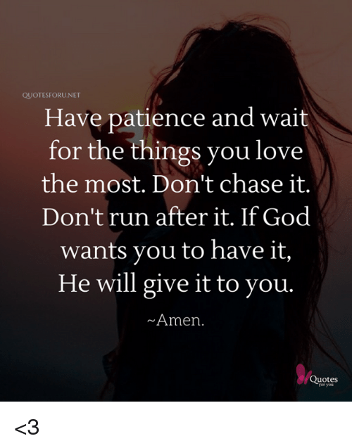 QUOTESFORUNET Have Patience and Wait for the Things You Love ...
