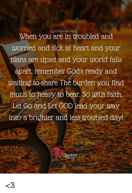 Quotesforunet When You Are In Troubled And Worried And Sick At Heart