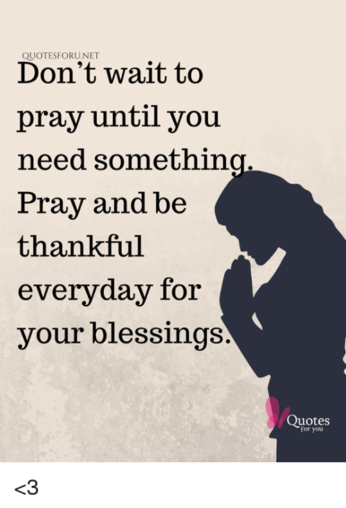 QUOTESFORUNET Don\'t Wait to Pray Until You Need Somethirn ...