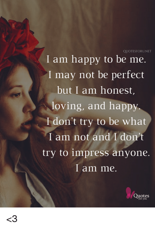 Quotesforunet I Am Happy To Be Me I May Not Be Perfect But I Am