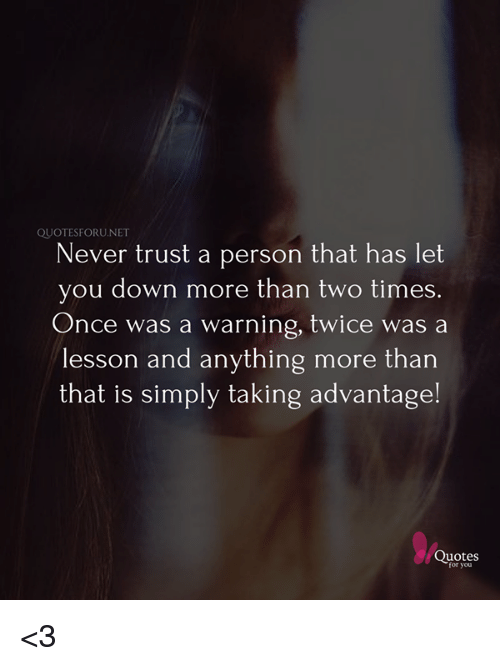 Quotesforunet Never Trust A Person That Has Let You Down More Than