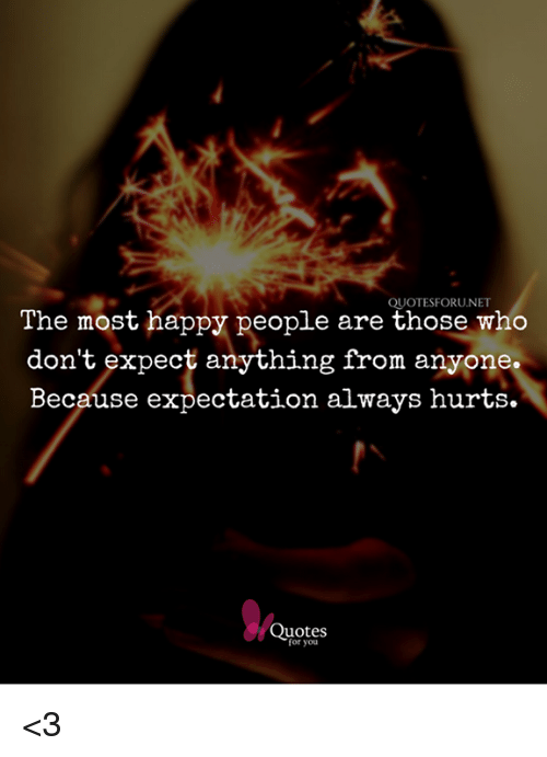 Quotesforunet The Most Happy People Are Those Who Dont Expect