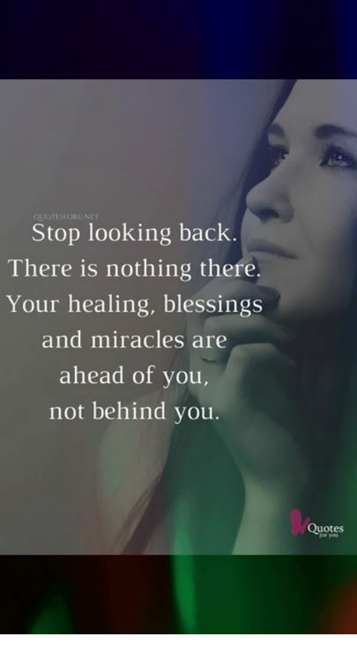 Quotestorunet Stop Looking Back There Is Nothing There Your Healing