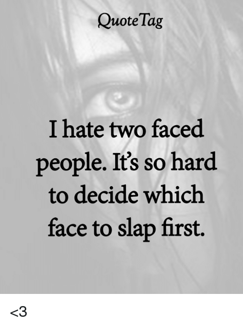 Quotetag I Hate Two Faced People Its So Hard To Decide Which Face