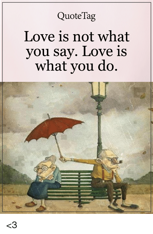 Love, Memes, and 🤖: QuoteTag  Love is not what  you say. Love is  what you do. <3
