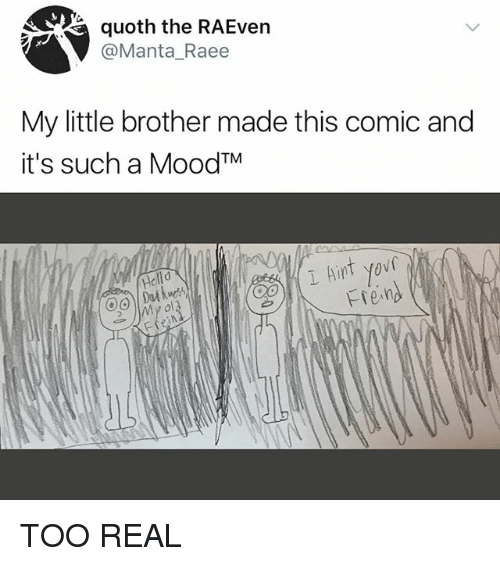 Memes, Little Brother, and 🤖: quoth the RAEven  @Manta_Raee  My little brother made this comic and  it's such a MoodTM  Helld  1 Aint yof  My ol TOO REAL