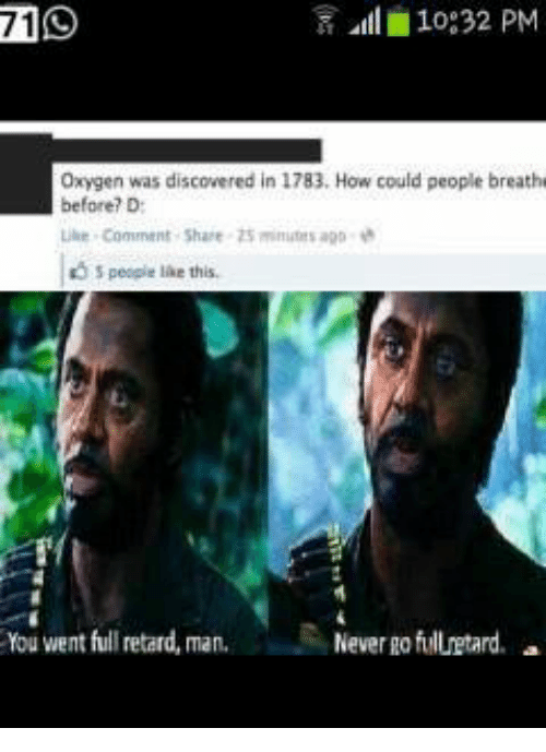 Memes, Discover, and Oxygen: R 10:32 PM  71  Oxygen was discovered in 1783, How could people breathe  before? D  comment Share minutes ago  people lae this.  You went full retard, man.  Never fullretard. a  go