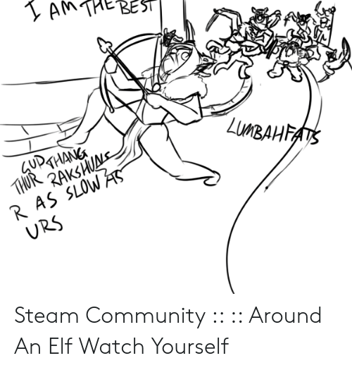 Community, Elf, and Steam: R AS SLOW  URS Steam Community :: :: Around An Elf Watch Yourself