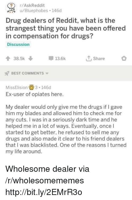 rAskReddit Drug Dealers of Reddit What Is the in