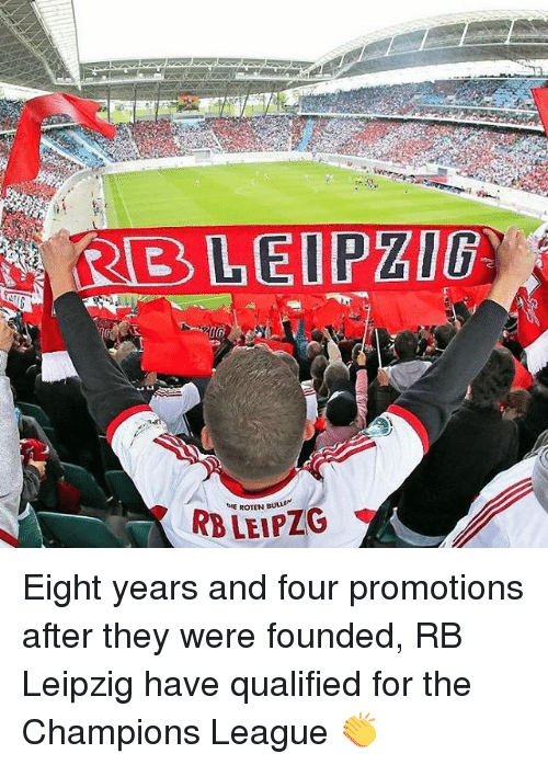 Memes, Champions League, and 🤖: R  BLEIPZlG  've ROTEN BUur  RB LEIPZG Eight years and four promotions after they were founded, RB Leipzig have qualified for the Champions League 👏