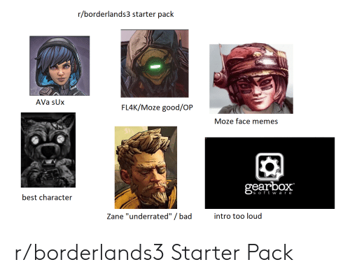Rborderlands3 Starter Pack Ava Sux Fl4kmoze Goodop Moze Face Memes Gearbox S Oft W Are Best Character Zane Underrated Bad Intro Too Loud Rborderlands3 Starter Pack Bad Meme On Me Me
