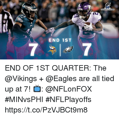 Philadelphia Eagles, Memes, and Vikings: R.  CHAMPIONSHIP  END 1ST END OF 1ST QUARTER: The @Vikings + @Eagles are all tied up at 7!  📺: @NFLonFOX #MINvsPHI #NFLPlayoffs https://t.co/PzVJBCt9m8