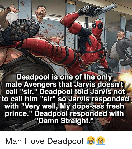 "Ass, Dope, and Fresh: R Deadpool is one of the only  male Avengers that Jarvis doesn't  call ""sir."" Deadpool told Jarvis not  to call him ""sir"" so Jarvis responded  with ""Very well, My dope-ass fresh  prince."" Deadpool responded with  ""Damn Straight."" Man I love Deadpool 😂😭"
