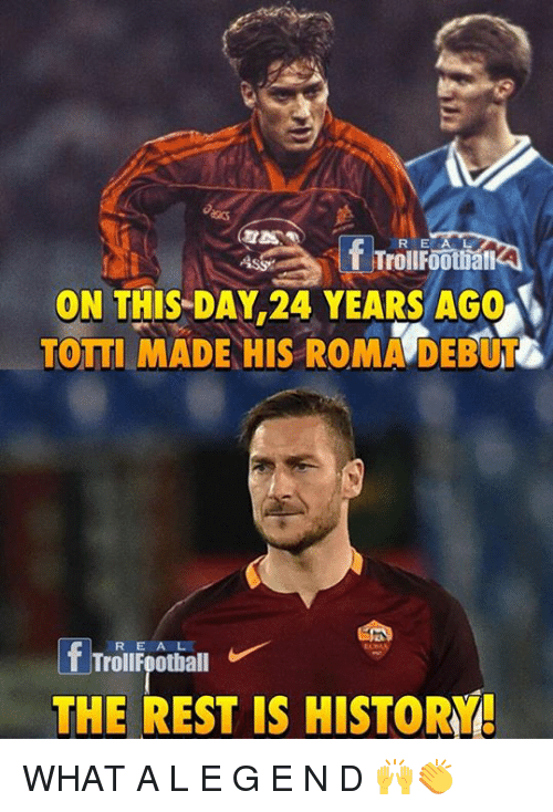 Memes, 🤖, and Rest: R E A L  ON THIS DAY 24 YEARS AGO  TOTTI MADE HIS ROMA DEBUT  If R E A  THE REST IS HISTORY! WHAT A L E G E N D 🙌👏