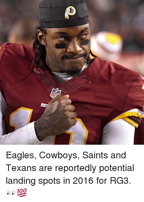 Rg3, Sports, and Eagle: R Eagles, Cowboys, Saints and Texans are reportedly potential landing spots in 2016 for RG3. 👀💯