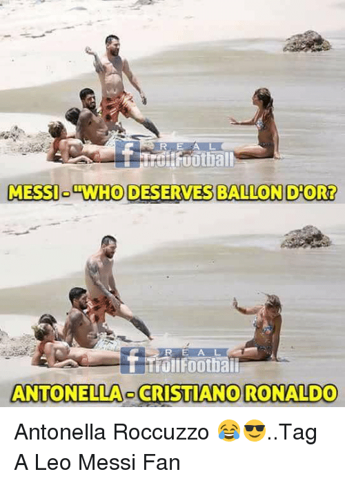 """Cristiano Ronaldo, Memes, and Messi: R.EAL  MESSI """"WHO DESERVES BALLON D'OR?  R E A L  ollfoothaii  ANTONELLA CRISTIANO RONALDO Antonella Roccuzzo 😂😎..Tag A Leo Messi Fan"""