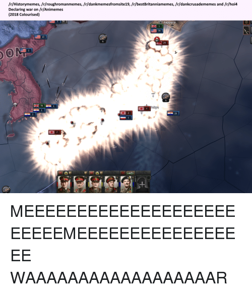History, War, and Sapporo: /r/Historymemes, /r/roughromanmemes, /r/dankmemesfromsite19, /r/bestBritanniamemes, /r/dankcrusadememes and /r/hoi4  Declaring war on /r/Animemes  (2018 Colourised)  Sapporo  79  29  黑白  26