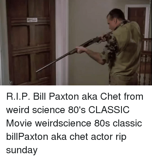 r i p bill paxton aka chet from weird science 80s classic 15195114 25 best 80s classic movies memes classic movie memes, 80s classic