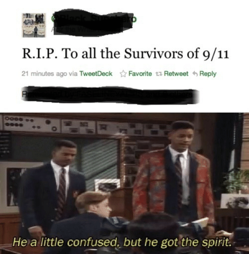 9/11, Confused, and Spirit: R.I.P. To all the Survivors of 9/11  21 minutes ago via TweetDeckFavorite ta Retweet Reply  Hea little confused, but he got the spirit.