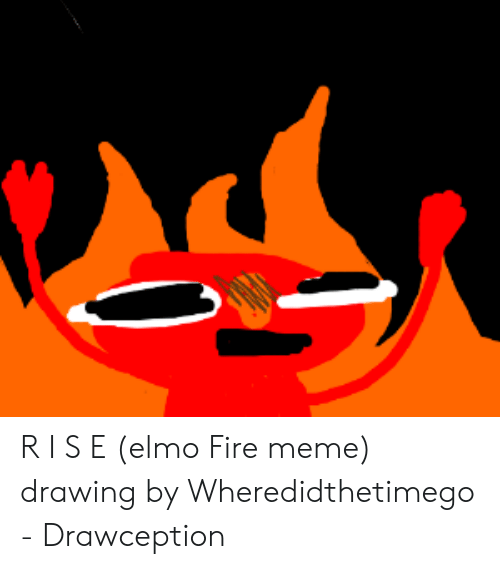 R I S E Elmo Fire Meme Drawing By Wheredidthetimego