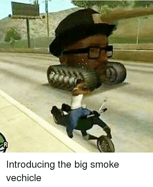 R Introducing The Big Smoke Vechicle Meme On Meme