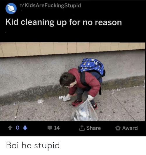 rKidsAreFuckingStupid Kid Cleaning Up for No Reason 14