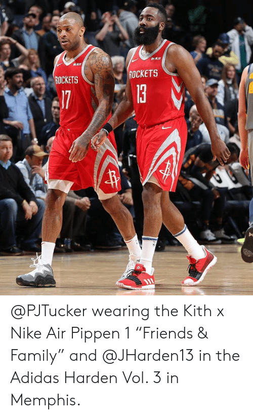 "Adidas, Family, and Nike: R KIT  OCKETS  ROCKETS @PJTucker wearing the Kith x Nike Air Pippen 1 ""Friends & Family"" and @JHarden13 in the Adidas Harden Vol. 3 in Memphis."