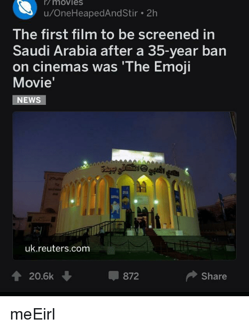 Emoji, Movies, and News: r/  movies  u/OneHeapedAndStir. 2h  The first film to be screened in  Saudi Arabia after a 35-year ban  on cinemas was 'The Emoji  Movie'  NEWS  uk.reuters.com  會20.6k  -872  Share