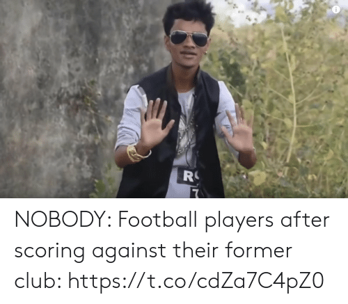 Club, Football, and Memes: R NOBODY:   Football players after scoring against their former club: https://t.co/cdZa7C4pZ0