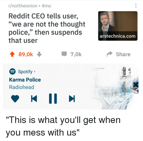 Rnottheonion 4mo Reddit CEO Tells User We Are Not the Thought Police