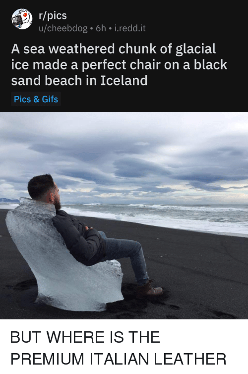 Beach, Black, and Gifs: r/pics  u/cheebdog 6h i.redd.it  A sea weathered chunk of glacial  ice made a perfect chair on a black  sand beach in Iceland  Pics& Gifs