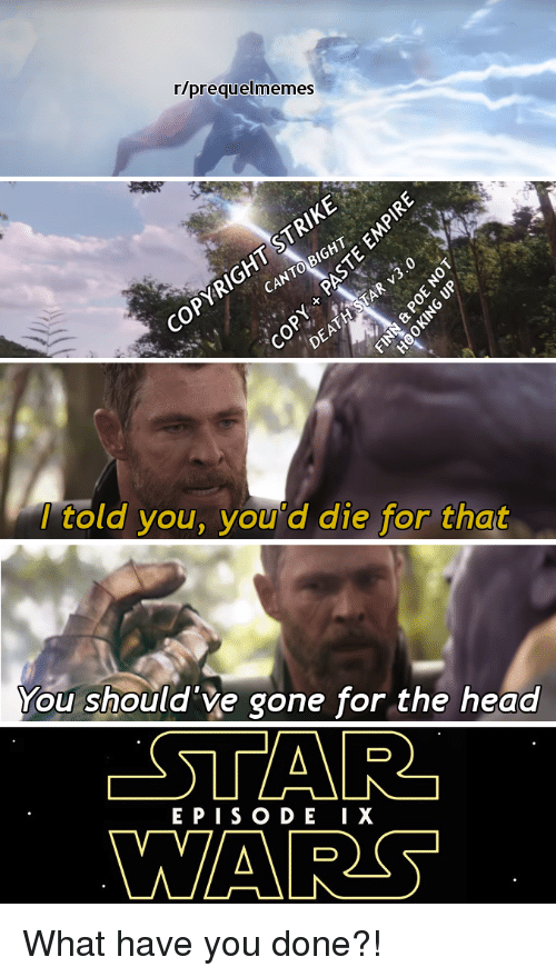 Head, Gone, and Wars: r/prequelmemes  oP  told you, you'd die for that  You should ve gone for the head  EPISO DE IX  WARS