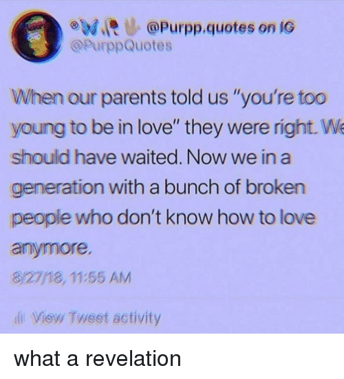 R At Purppquotes On Ig When Our Parents Told Us Youre Too Young To Be