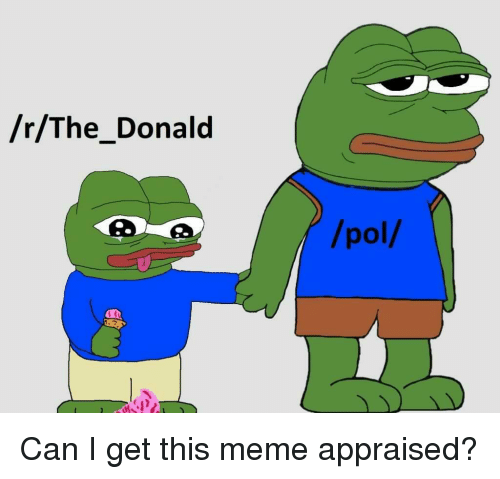 r the donald pol can i get this meme appraised 20071968 rthe donald pol meme on me me