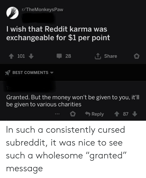 rTheMonkeysPaw I Wish That Reddit Karma Was Exchangeable for $1 Per