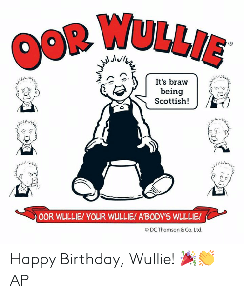 Birthday, Memes, and Happy Birthday: R WulLIE  It's braww  being  Scottish!  O DC Thomson & Co. Ltd. Happy Birthday, Wullie! 🎉👏  AP