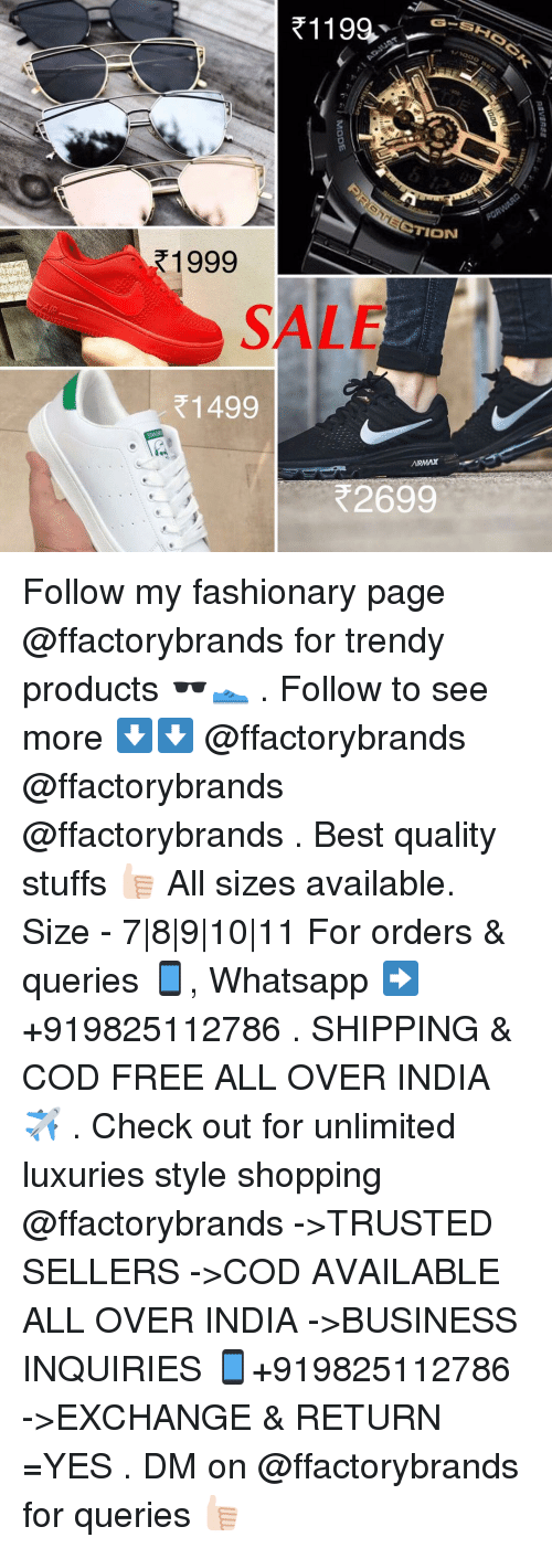 Whatsapp, India, and Dekh Bhai: R11 99.  ETION  21999  SALE  R 1499  R2699 Follow my fashionary page @ffactorybrands for trendy products 🕶👟 . Follow to see more ⬇️⬇️ @ffactorybrands @ffactorybrands @ffactorybrands . Best quality stuffs 👍🏻 All sizes available. Size - 7|8|9|10|11 For orders & queries 📱, Whatsapp ➡️ +919825112786 . SHIPPING & COD FREE ALL OVER INDIA ✈️ . Check out for unlimited luxuries style shopping @ffactorybrands ->TRUSTED SELLERS ->COD AVAILABLE ALL OVER INDIA ->BUSINESS INQUIRIES 📱+919825112786 ->EXCHANGE & RETURN =YES . DM on @ffactorybrands for queries 👍🏻