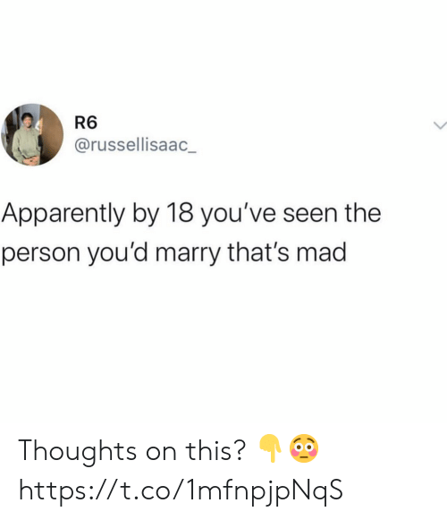 Apparently, Mad, and Person: R6  @russellisaac  Apparently by 18 you've seen the  person you'd marry that's mad Thoughts on this? ?? https://t.co/1mfnpjpNqS