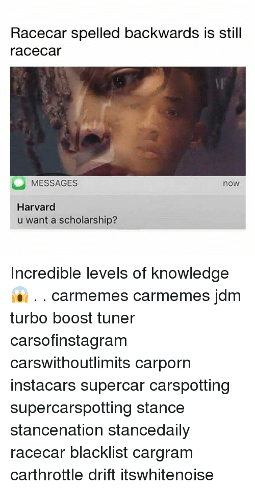 Memes, Boost, and Harvard: Racecar spelled backwards is still  racecar  MESSAGES  now  Harvard  u want a scholarship? Incredible levels of knowledge 😱 . . carmemes carmemes jdm turbo boost tuner carsofinstagram carswithoutlimits carporn instacars supercar carspotting supercarspotting stance stancenation stancedaily racecar blacklist cargram carthrottle drift itswhitenoise