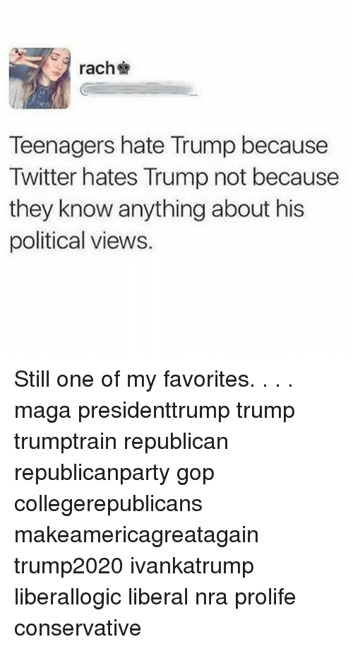 Memes, Twitter, and Trump: rach  Teenagers hate Trump because  Twitter hates Trump not because  they know anything about his  political views. Still one of my favorites. . . . maga presidenttrump trump trumptrain republican republicanparty gop collegerepublicans makeamericagreatagain trump2020 ivankatrump liberallogic liberal nra prolife conservative