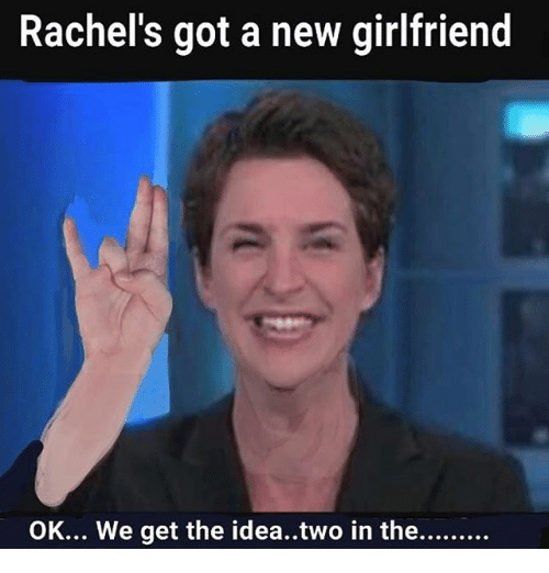 Rachels Got A New Girlfriend Ok We Get The Ideatwo In The Meme On