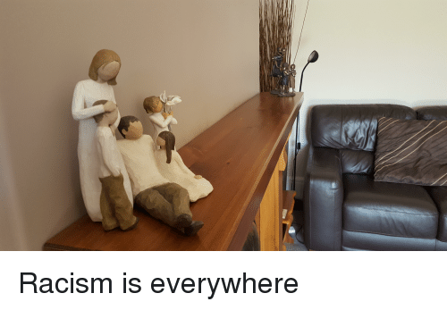 Racism, Accidental Racism, and Everywhere