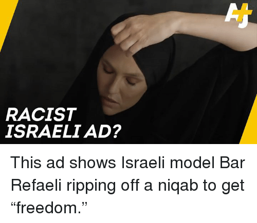 """Memes, Racist, and Israeli: RACIST  ISRAELI AD? This ad shows Israeli model Bar Refaeli ripping off a niqab to get """"freedom."""""""