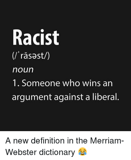 racist noun 1 someone who wins an argument against a 12843383 ✅ 25 best memes about webster dictionary webster dictionary memes,What Is The Definition Of Memes