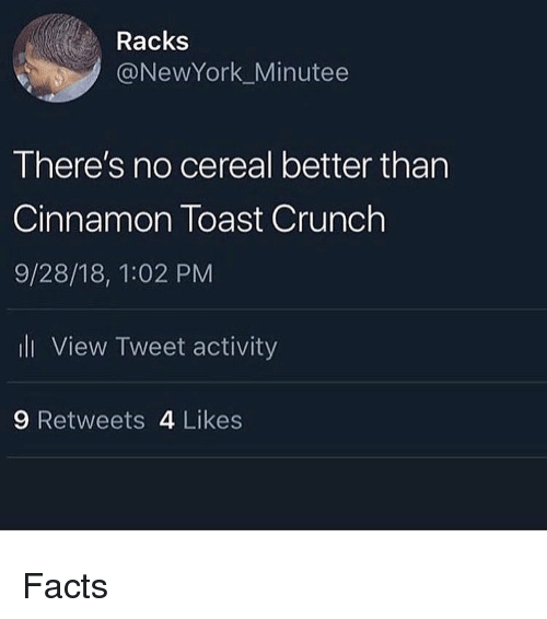 Facts, Funny, and Toast: Racks  @NewYork_Minutee  There's no cereal better than  Cinnamon Toast Crunch  9/28/18, 1:02 PM  ll View Tweet activity  9 Retweets 4 Likes Facts